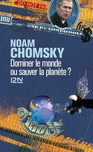 Noam Chomsky - Dominer le monde ou sauver la planète ? - L'Amérique en quête d'hégémonie mondiale.