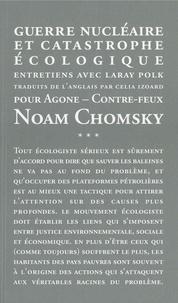 Noam Chomsky et Laray Polk - Guerre nucléaire et catastrophe écologique - Entretiens avec Laray Polk.