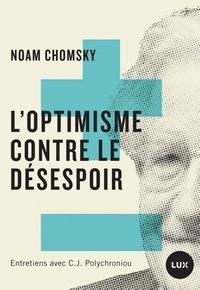Noam Chomsky - L'Optimisme contre le désespoir.