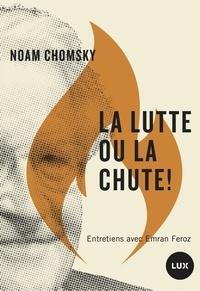 Noam Chomsky - La lutte ou la chute ! - Pourquoi il faut se révolter contre les maîtres de l'espèce humaine.