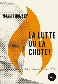 Noam Chomsky et Emran Feroz - La lutte ou la chute!.
