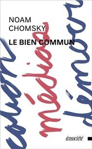 Noam Chomsky - Le bien commun - Entretiens avec David Barsamian.