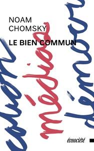 Noam Chomsky et Nicolas Calvé - Le bien commun.
