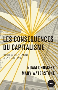Noam Chomsky et Marv Waterstone - Les conséquences du capitalisme - Du mécontentement à la résistance.