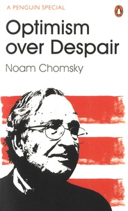 Noam Chomsky - Optimism Over Despair - On Capitalism, Empire and Social Change.
