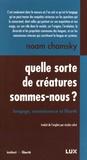 Noam Chomsky - Quelle sorte de créature sommes-nous ? - Langage, connaissance et liberté.