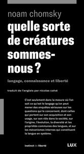 Noam Chomsky - Quelle sorte de créatures sommes-nous ? - Langage, connaissance et liberté.