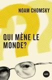 Noam Chomsky - Qui mène le monde ?.