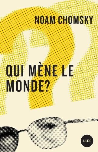 Noam Chomsky et Julien Besse - Qui mène le monde?.