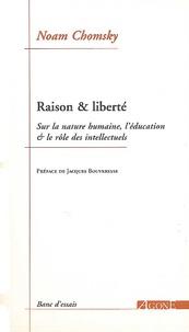Noam Chomsky - Raison & liberté - Sur la nature humaine, l'éducation & le rôle des intellectuels.