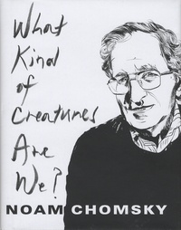 Noam Chomsky - What Kind of Creatures Are We?.