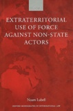 Noam Lubell - Extraterritorial Use of Force Against Non-State Actors.