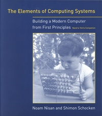 Noam Nisan et Shimon Schocken - The Elements of Computing Systems - Building a Modern Computer from First Principles.