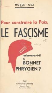 Noble-Gex - Pour construire la paix, le fascisme arborera-t-il le bonnet phrygien ?.