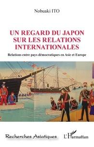 Nobuaki Ito - Un regard du Japon sur les relations internationales - Relations entre pays démocratiques en Asie et Europe.