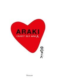 Nobuyoshi Araki - Araki - Crazy Old Man A.