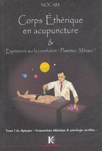 """Nocam - Corps Ethérique en acupuncture et expérience sur la correspondance planètes-métaux - Tome 1 du diptyque : """"Acupuncture éthérique et Astrologie rectifiée""""."""
