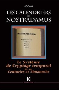 Nocam - Les Calendriers de Nostradamus - Le Système de Cryptage temporel de ses Centuries et Almanachs.