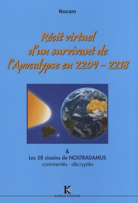 Nocam - Récit virtuel d'un survivant de l'Apocalypse en 2209-2218 & sa source : les 58 sixains de Nostradamus, commentés, décryptés.