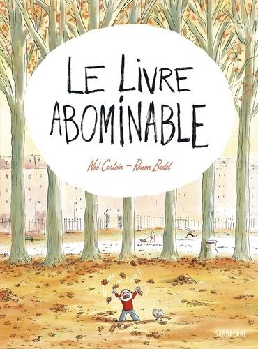 Noé Carlain et Ronan Badel - Le livre abominable.