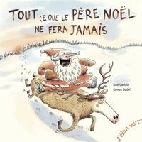 Noé Carlain et Ronan Badel - Tout ce que le Père Noël ne fera jamais.
