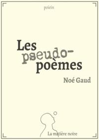 Noé Gaud - Les pseudo-poèmes.
