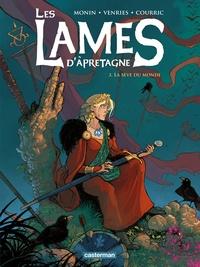 Noë Monin et Luc Venries - Les lames d'Apretagne Tome 3 : La sève du monde.