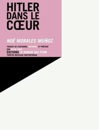 Noé Morales Muñoz - Hitler dans le coeur.