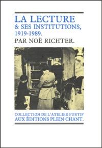 Noë Richter - La lecture & ses institutions - La lecture publique, 1919-1989.