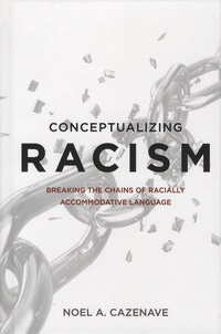 Noel-A Cazenave - Conceptualizing Racism - Breaking the Chains of Racially Accommodative Language.