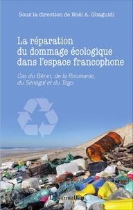 La réparation du dommage écologique dans lespace francophone - Cas du Bénin, de la Roumanie, du Sénégal et du Togo.pdf