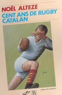 Noël Alteze et Jacques Barde - Cent ans de rugby catalan.