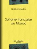 Noël Amaudru - Sultane française au Maroc.