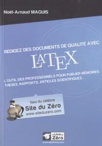 Rédigez des documents de qualité avec LaTeX- L'outil des professionnels pour publier mémoires, thèses rapports, articles scientifiques... - Noël-Arnaud Maguis |