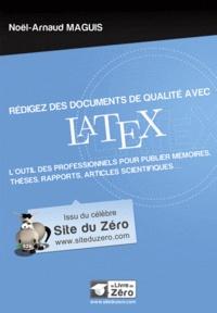 Noël-Arnaud Maguis - Rédigez des documents de qualité avec LaTeX - L'outil des professionnels pour publier mémoires, thèses rapports, articles scientifiques....