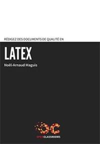 Noël-Arnaud Maguis - Rédigez des documents de qualité en LaTeX.