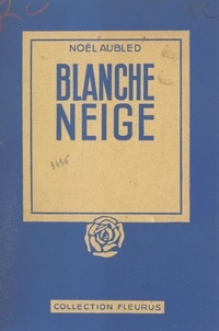 Noël Aubled et D. Mailly - Blanche Neige.