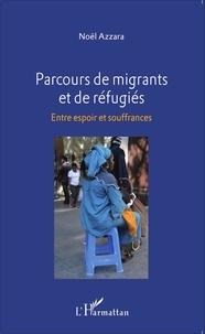 Noël Azzara - Parcours de migrants et de réfugiés - Entre espoir et souffrances.