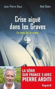 Noël Balen et Jean-Pierre Alaux - Crise aiguë dans les Graves - Le sang de la vigne, tome 22.