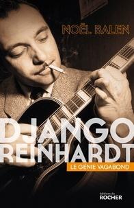 Noël Balen - Django Reinhardt - Le génie vagabond.