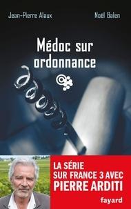 Noël Balen et Jean-Pierre Alaux - Médoc sur ordonnance - Le sang de la vigne, tome 20.