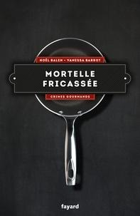 Noël Balen et Vanessa Barrot - Mortelle fricassée - Vol. 4.