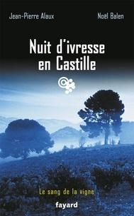 Noël Balen et Jean-Pierre Alaux - Nuit d'ivresse en Castille - Le sang de la vigne, tome 18.