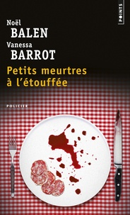 Noël Balen et Vanessa Barrot - Petits meurtres à l'etouffée.