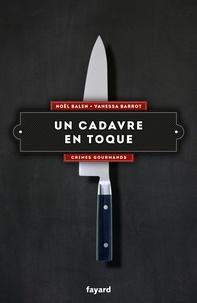 Noël Balen et Vanessa Barrot - Un cadavre en toque - Crimes gourmands.