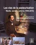 Noël Barbe et Daniel Raichvarg - Les vies de la pasteurisation - Récits, savoirs, actions (1865-2015).