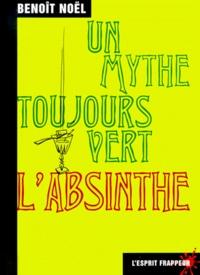 Noël Benoit - Un mythe toujours vert, l'absinthe.