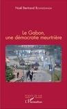 Noël Bertrand Boundzanga - Le Gabon, une démocratie meurtrière.