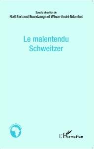 Noël Bertrand Boundzanga et Wilson-André Ndombet - Le malentendu Schweitzer.