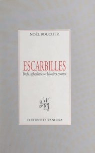 Noël Bouclier - Escarbilles - Brefs, aphorismes et histoires courtes.